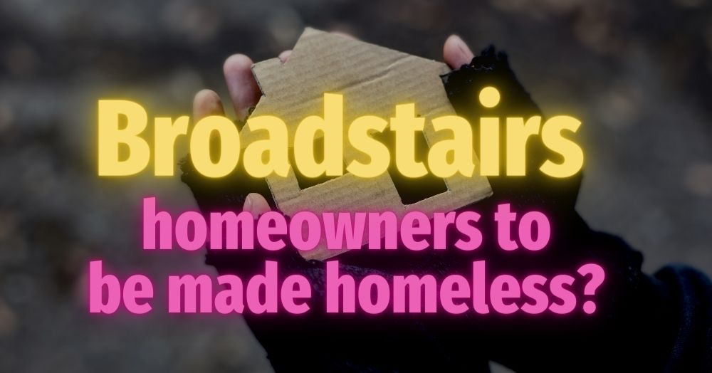 Broadstairs Homeowners to be Made Homeless?